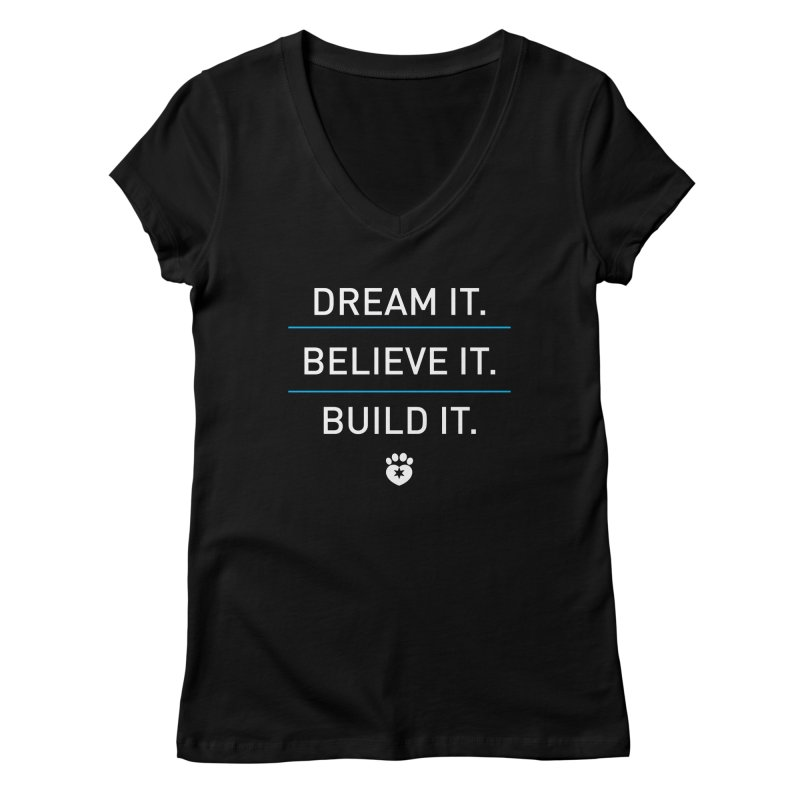 DREAM IT. BELIEVE IT. BUILD IT. Women's V-Neck by Fix Chicago