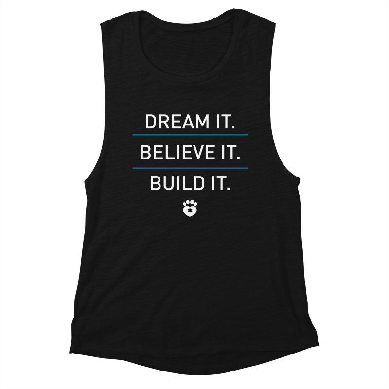 DREAM IT. BELIEVE IT. BUILD IT. Women's Tank by Fix Chicago