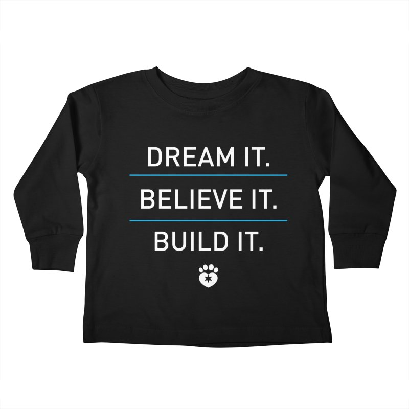 DREAM IT. BELIEVE IT. BUILD IT. Kids Toddler Longsleeve T-Shirt by Fix Chicago
