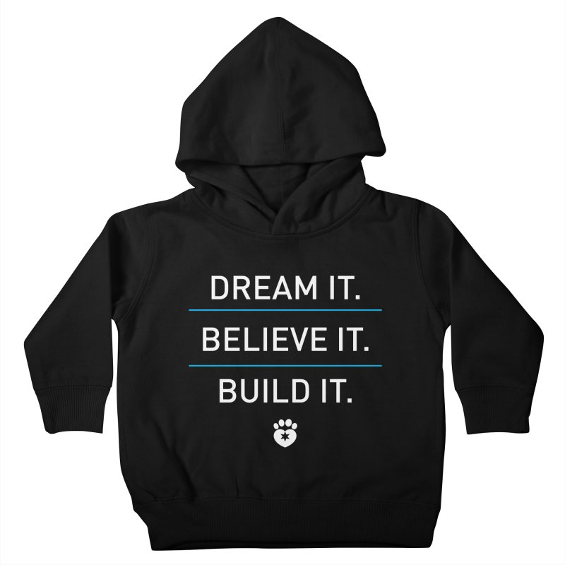 DREAM IT. BELIEVE IT. BUILD IT. Kids Toddler Pullover Hoody by Fix Chicago