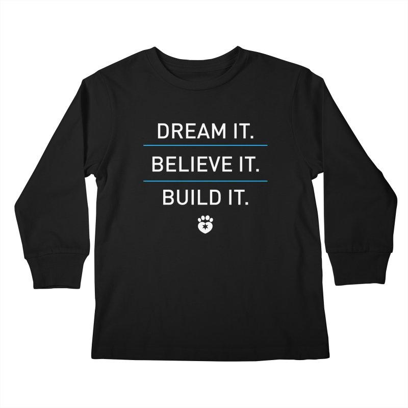DREAM IT. BELIEVE IT. BUILD IT. Kids Longsleeve T-Shirt by Fix Chicago