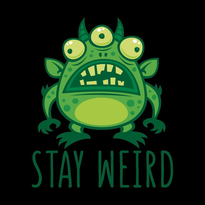 Stay Weird Alien Monster by Fizzgig's Artist Shop