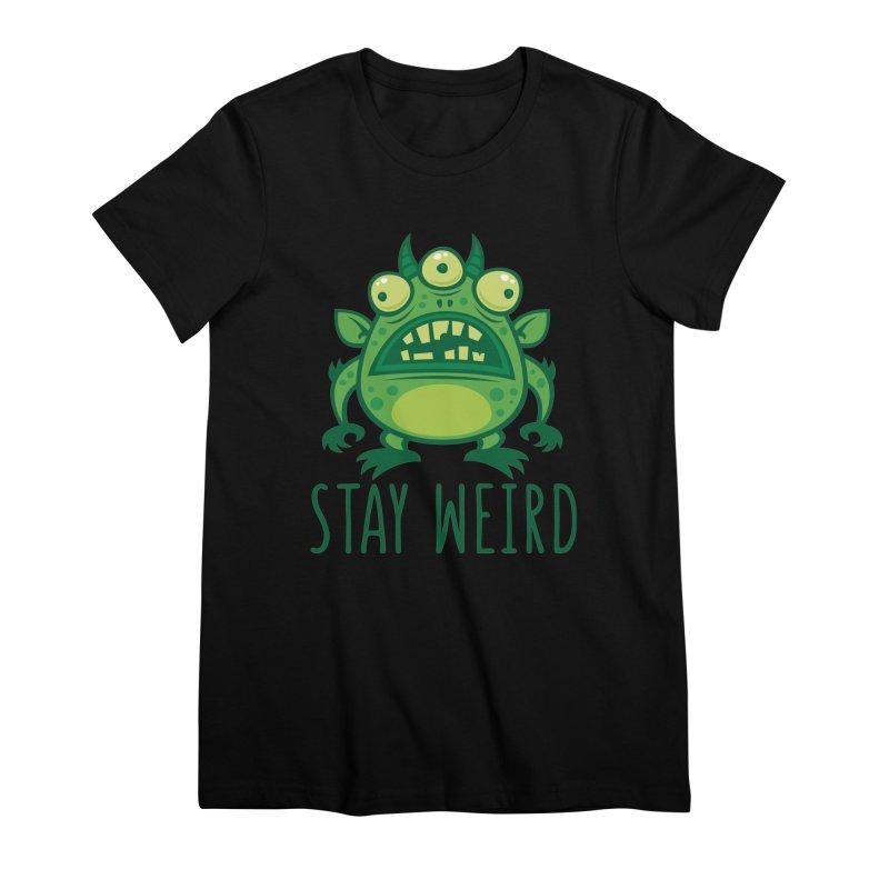 Stay Weird Alien Monster Women's Premium T-Shirt by Fizzgig's Artist Shop