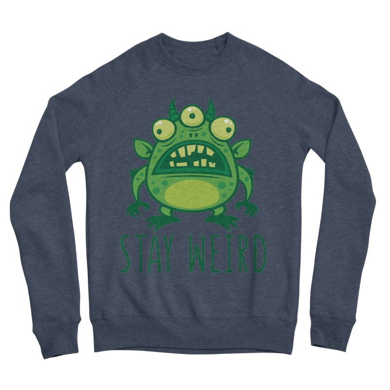 Stay Weird Alien Monster Men's Sponge Fleece Sweatshirt by Fizzgig's Artist Shop