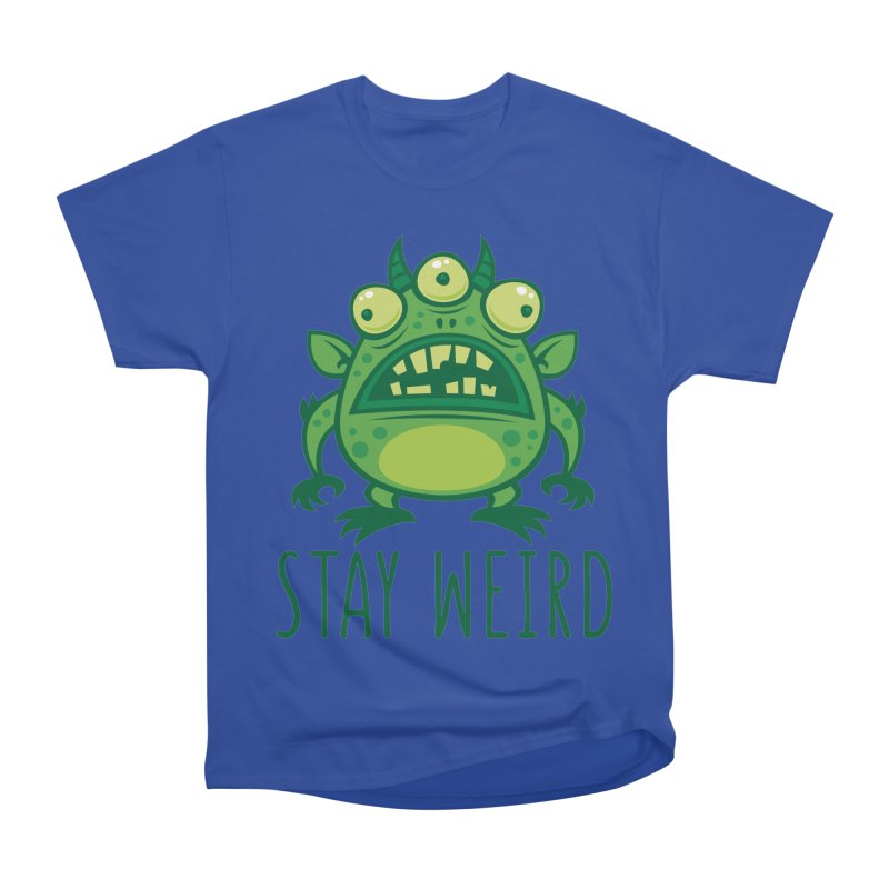 Stay Weird Alien Monster Women's Heavyweight Unisex T-Shirt by Fizzgig's Artist Shop