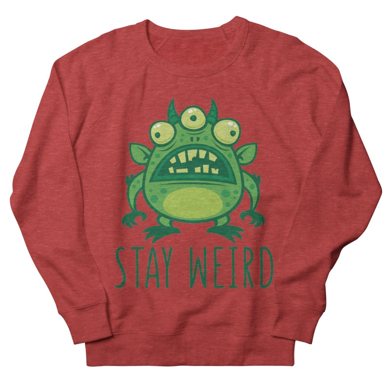 Stay Weird Alien Monster Women's French Terry Sweatshirt by Fizzgig's Artist Shop