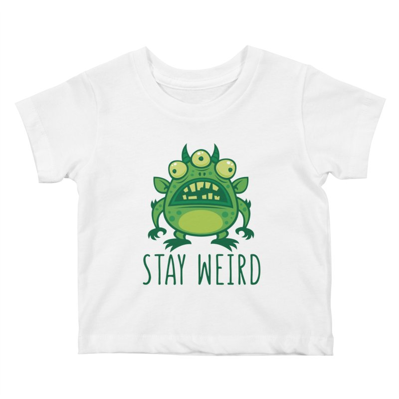 Stay Weird Alien Monster Kids Baby T-Shirt by Fizzgig's Artist Shop