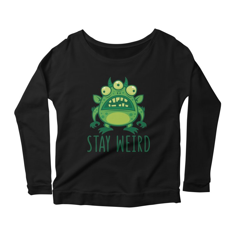 Stay Weird Alien Monster Women's Scoop Neck Longsleeve T-Shirt by Fizzgig's Artist Shop