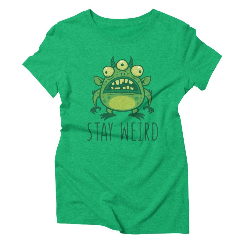 Stay Weird Alien Monster Women's Triblend T-Shirt by Fizzgig's Artist Shop