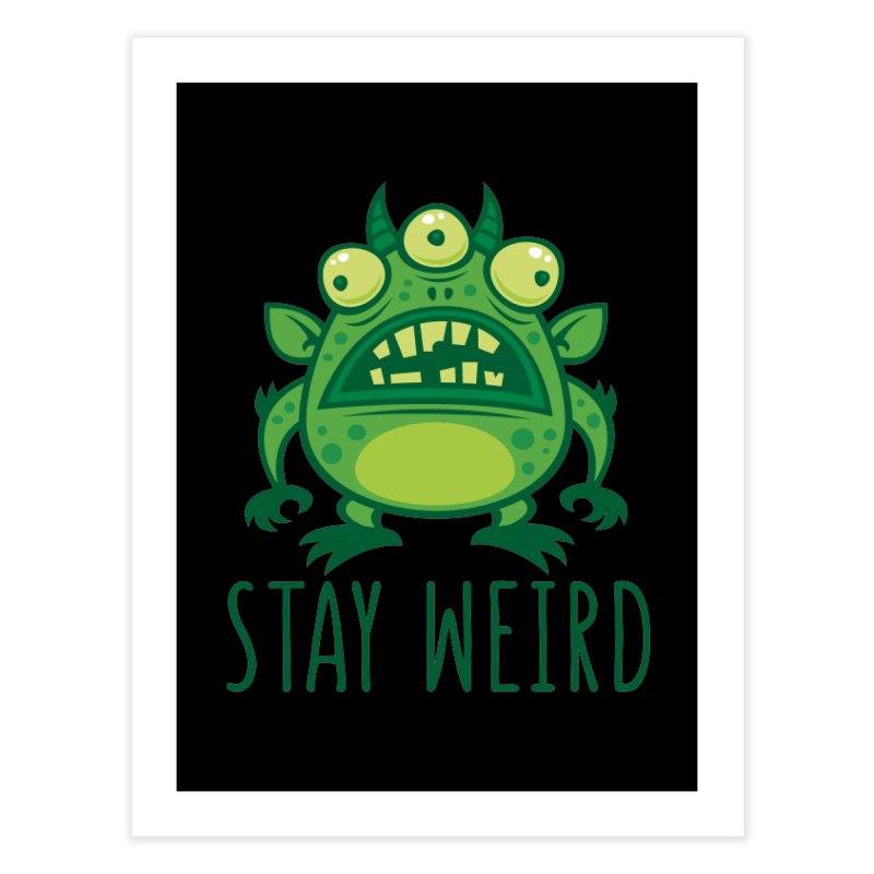 Stay Weird Alien Monster Home Fine Art Print by Fizzgig's Artist Shop
