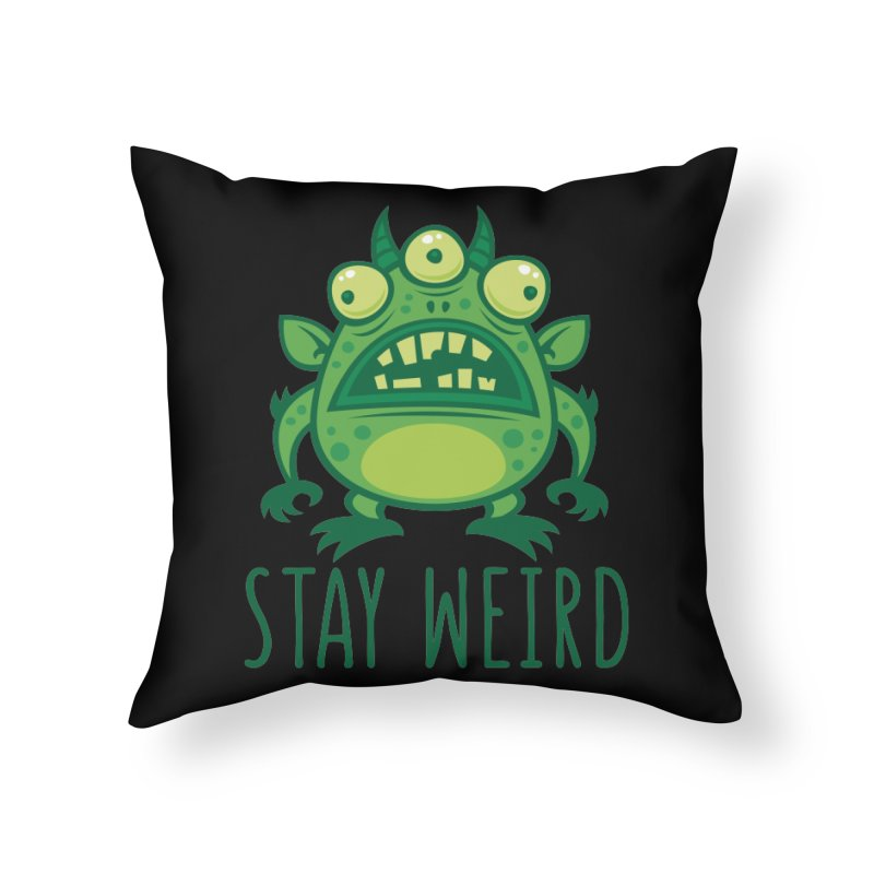 Stay Weird Alien Monster Home Throw Pillow by Fizzgig's Artist Shop
