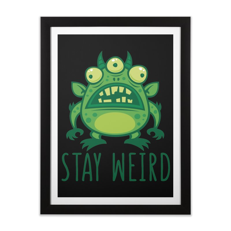 Stay Weird Alien Monster Home Framed Fine Art Print by Fizzgig's Artist Shop