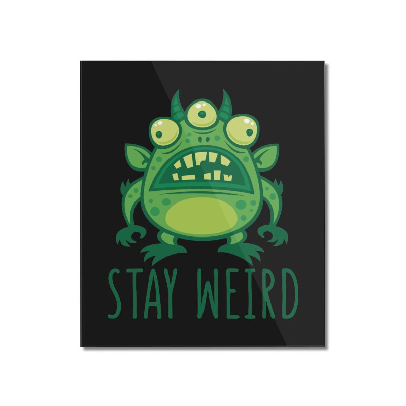 Stay Weird Alien Monster Home Mounted Acrylic Print by Fizzgig's Artist Shop