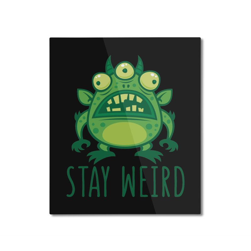 Stay Weird Alien Monster Home Mounted Aluminum Print by Fizzgig's Artist Shop