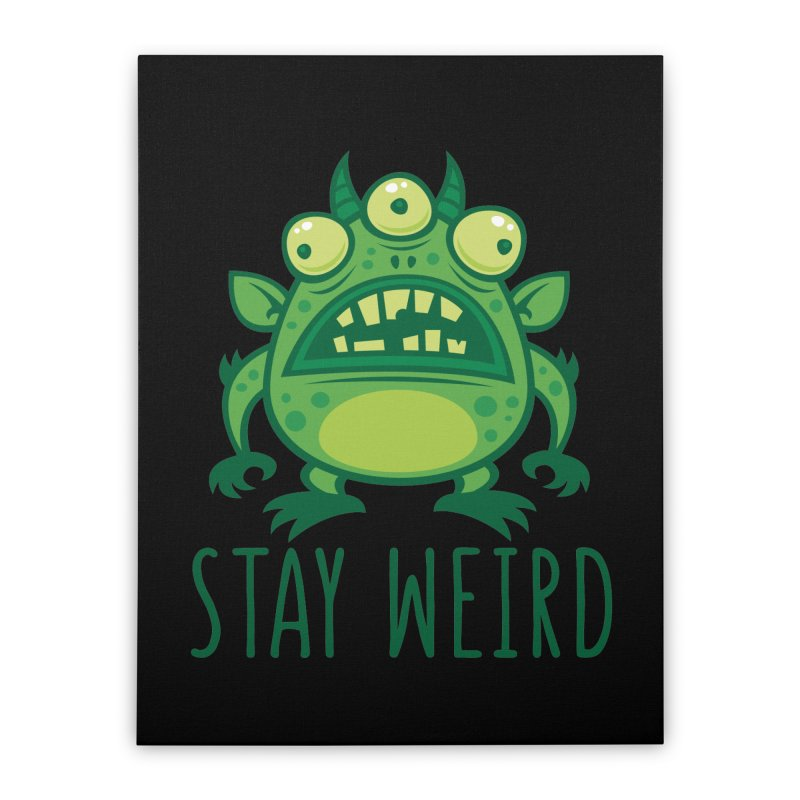 Stay Weird Alien Monster Home Stretched Canvas by Fizzgig's Artist Shop
