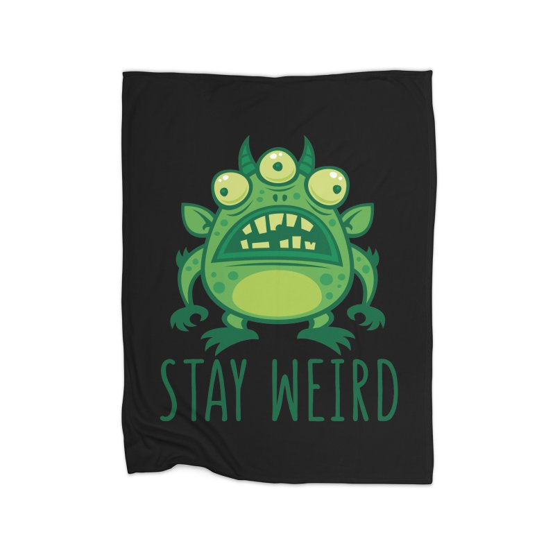 Stay Weird Alien Monster Home Fleece Blanket Blanket by Fizzgig's Artist Shop