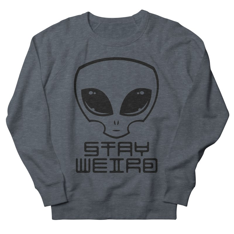 Stay Weird Alien Head Women's French Terry Sweatshirt by Fizzgig's Artist Shop