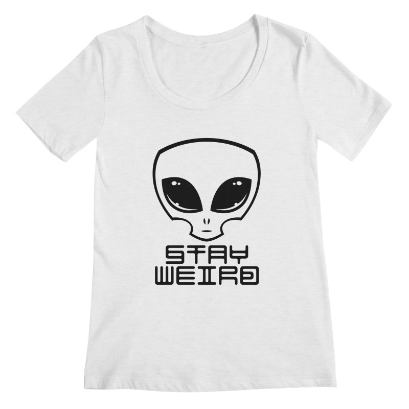 Stay Weird Alien Head Women's Regular Scoop Neck by Fizzgig's Artist Shop