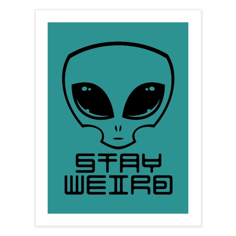 Stay Weird Alien Head Home Fine Art Print by Fizzgig's Artist Shop
