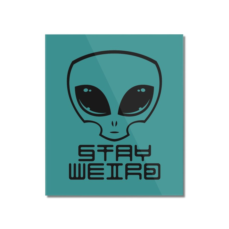 Stay Weird Alien Head Home Mounted Acrylic Print by Fizzgig's Artist Shop