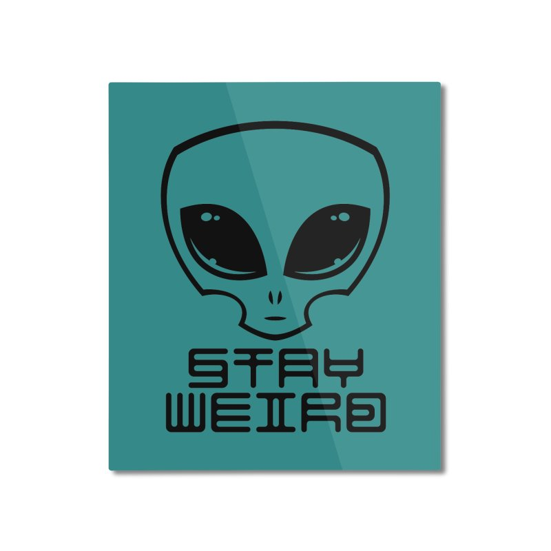 Stay Weird Alien Head Home Mounted Aluminum Print by Fizzgig's Artist Shop