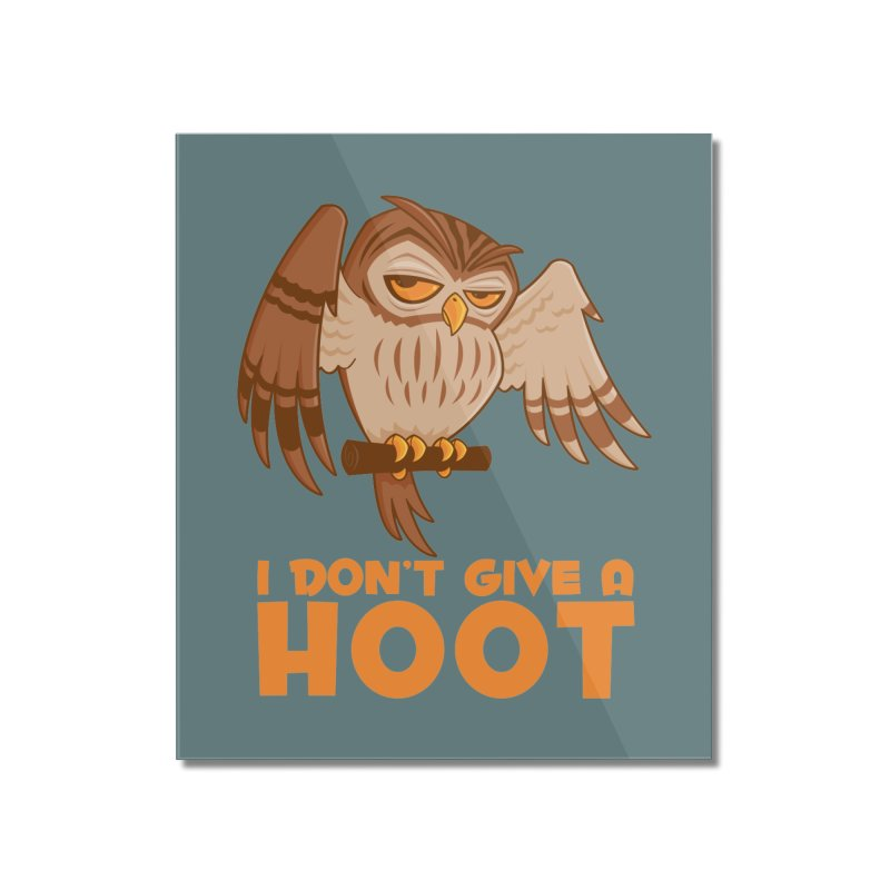 I Don't Give A Hoot Owl Home Mounted Acrylic Print by Fizzgig's Artist Shop