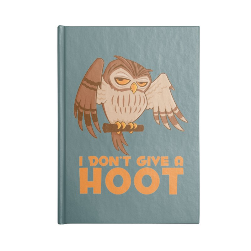 I Don't Give A Hoot Owl Accessories Blank Journal Notebook by Fizzgig's Artist Shop