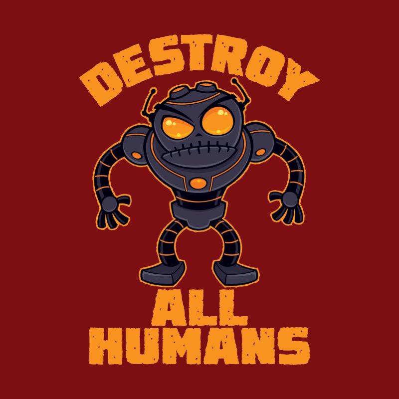 Destroy All Humans Angry Robot Women's T-Shirt by Fizzgig's Artist Shop