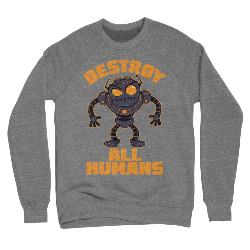 Destroy All Humans Angry Robot Men's Sponge Fleece Sweatshirt by Fizzgig's Artist Shop