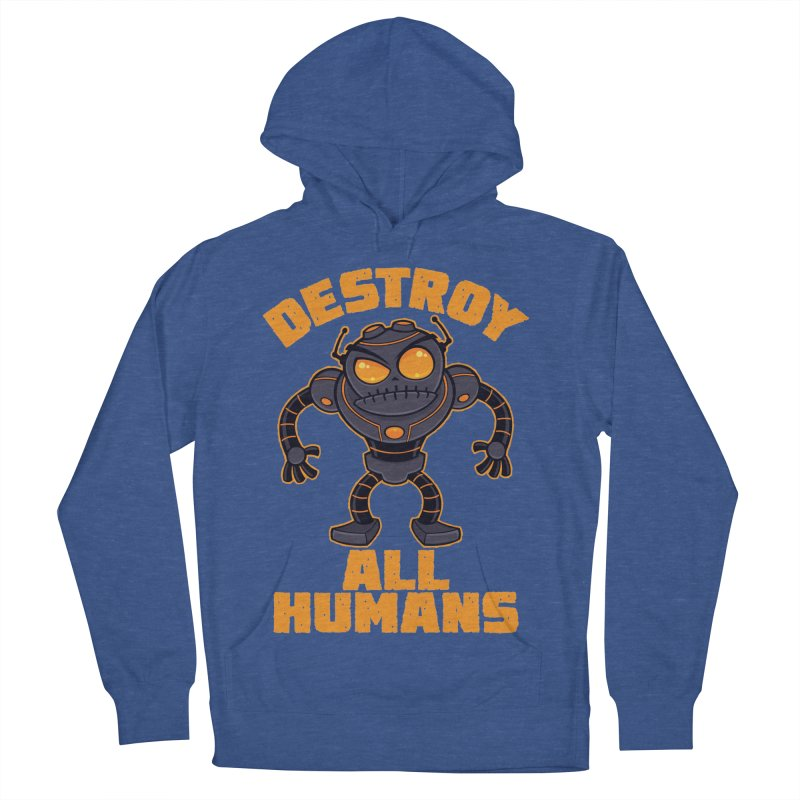 Destroy All Humans Angry Robot Men's French Terry Pullover Hoody by Fizzgig's Artist Shop