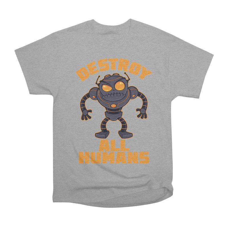 Destroy All Humans Angry Robot Women's Heavyweight Unisex T-Shirt by Fizzgig's Artist Shop