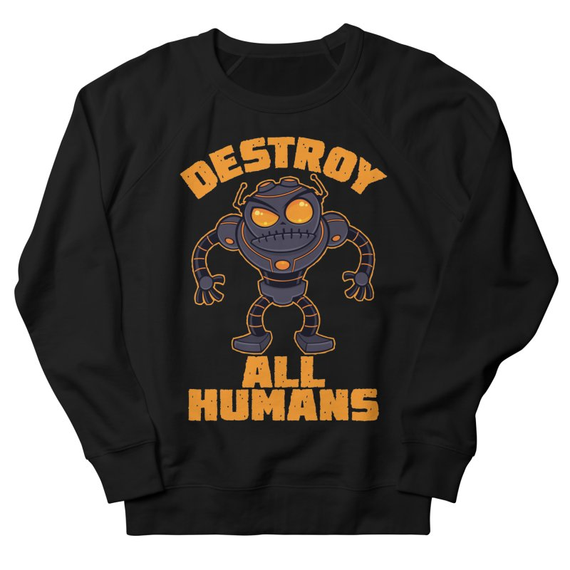 Destroy All Humans Angry Robot Men's French Terry Sweatshirt by Fizzgig's Artist Shop