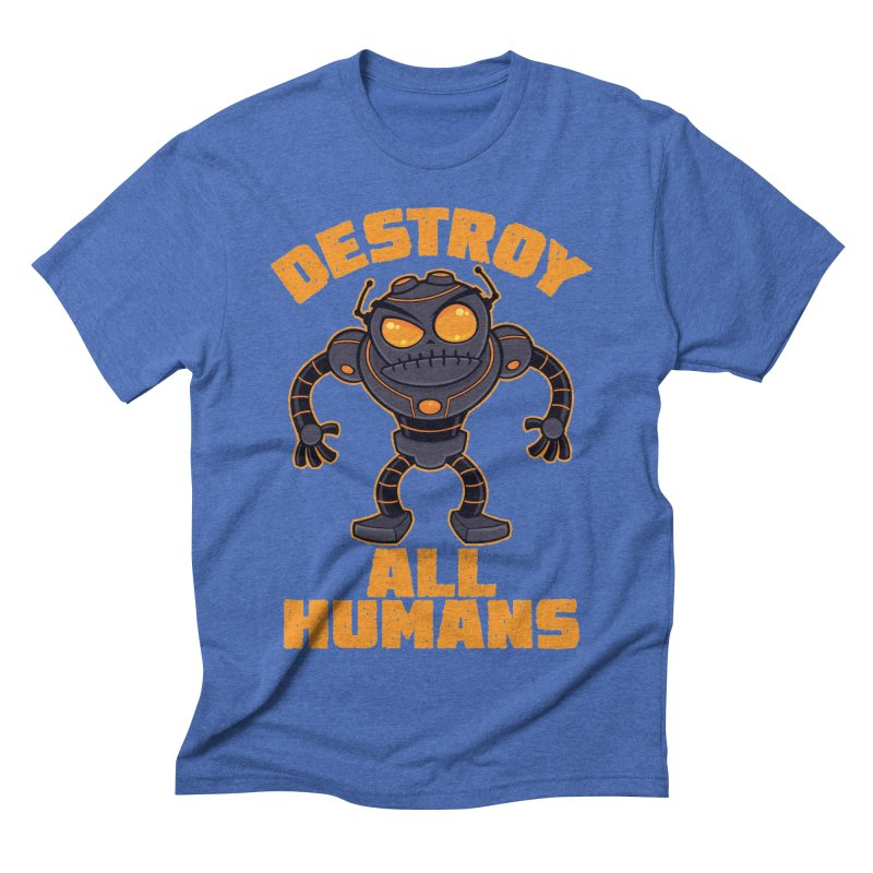 Destroy All Humans Angry Robot Men's Triblend T-Shirt by Fizzgig's Artist Shop