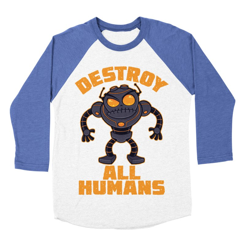 Destroy All Humans Angry Robot Women's Baseball Triblend Longsleeve T-Shirt by Fizzgig's Artist Shop
