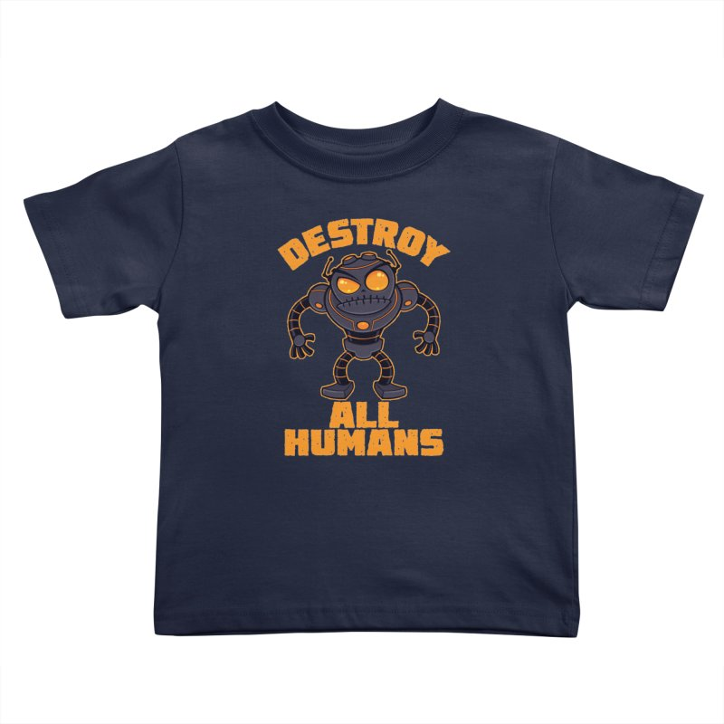 Destroy All Humans Angry Robot Kids Toddler T-Shirt by Fizzgig's Artist Shop