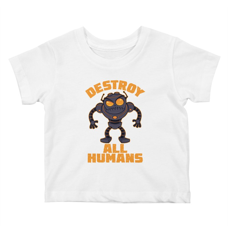 Destroy All Humans Angry Robot Kids Baby T-Shirt by Fizzgig's Artist Shop