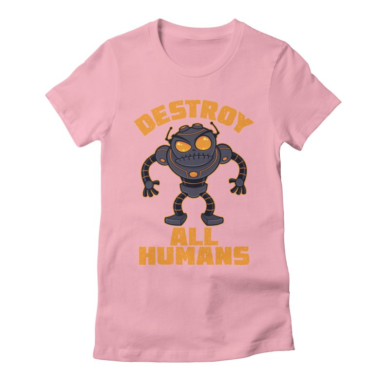 Destroy All Humans Angry Robot Women's Fitted T-Shirt by Fizzgig's Artist Shop