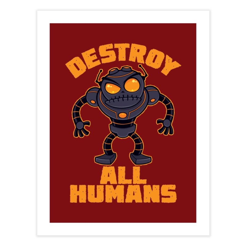 Destroy All Humans Angry Robot Home Fine Art Print by Fizzgig's Artist Shop