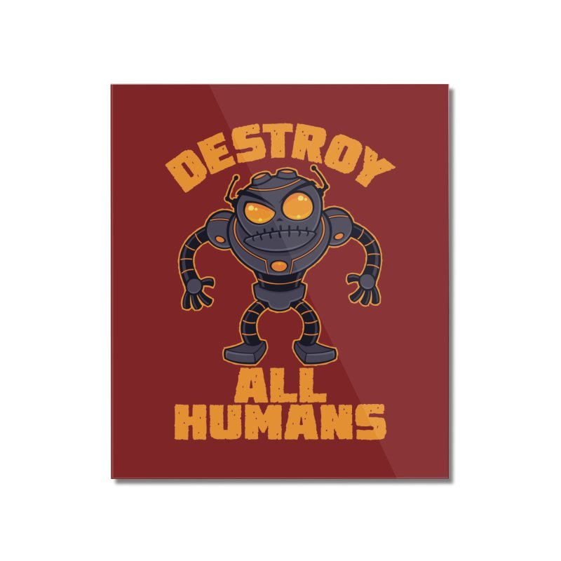 Destroy All Humans Angry Robot Home Mounted Acrylic Print by Fizzgig's Artist Shop