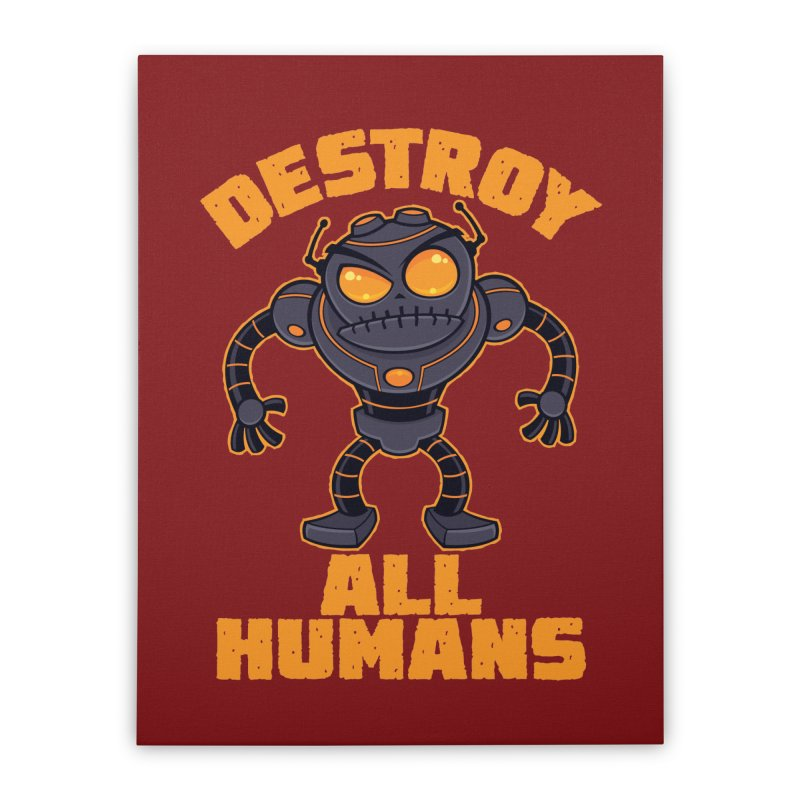 Destroy All Humans Angry Robot Home Stretched Canvas by Fizzgig's Artist Shop