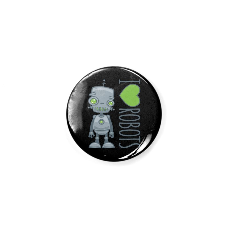 I Love Robots Accessories Button by Fizzgig's Artist Shop
