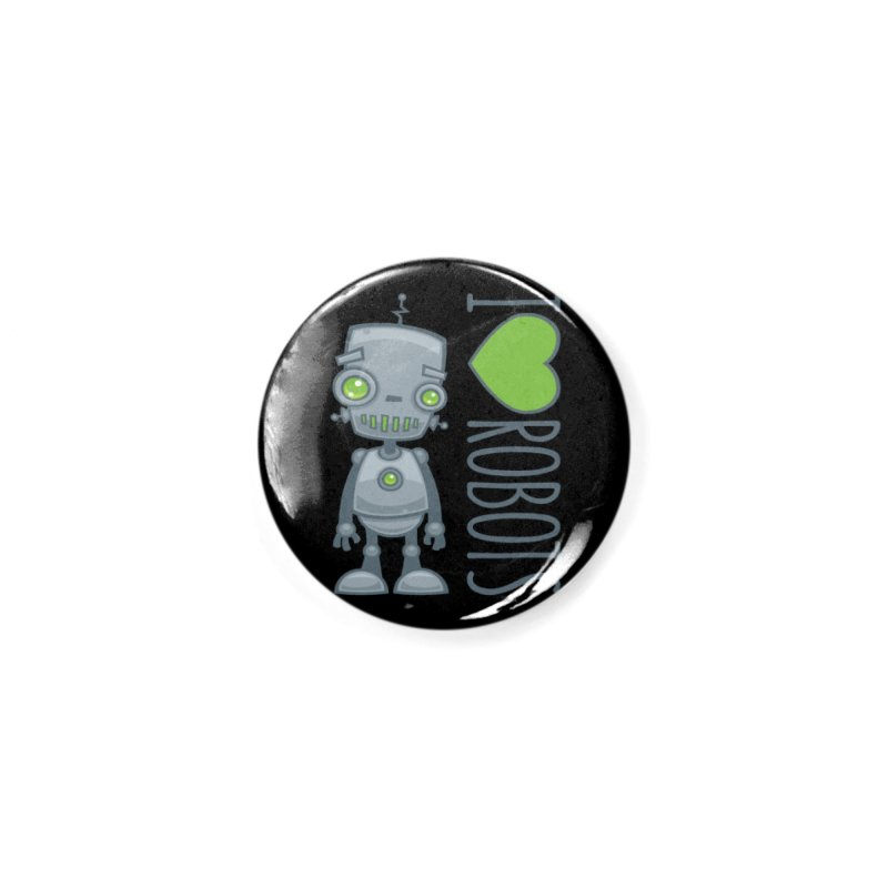 I Love Robots Accessories Button by Fizzgig's Artist Shop
