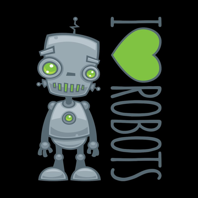 I Love Robots by Fizzgig's Artist Shop