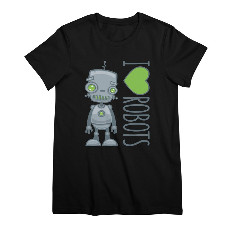 I Love Robots Women's Premium T-Shirt by Fizzgig's Artist Shop
