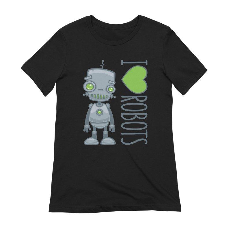I Love Robots Women's Extra Soft T-Shirt by Fizzgig's Artist Shop