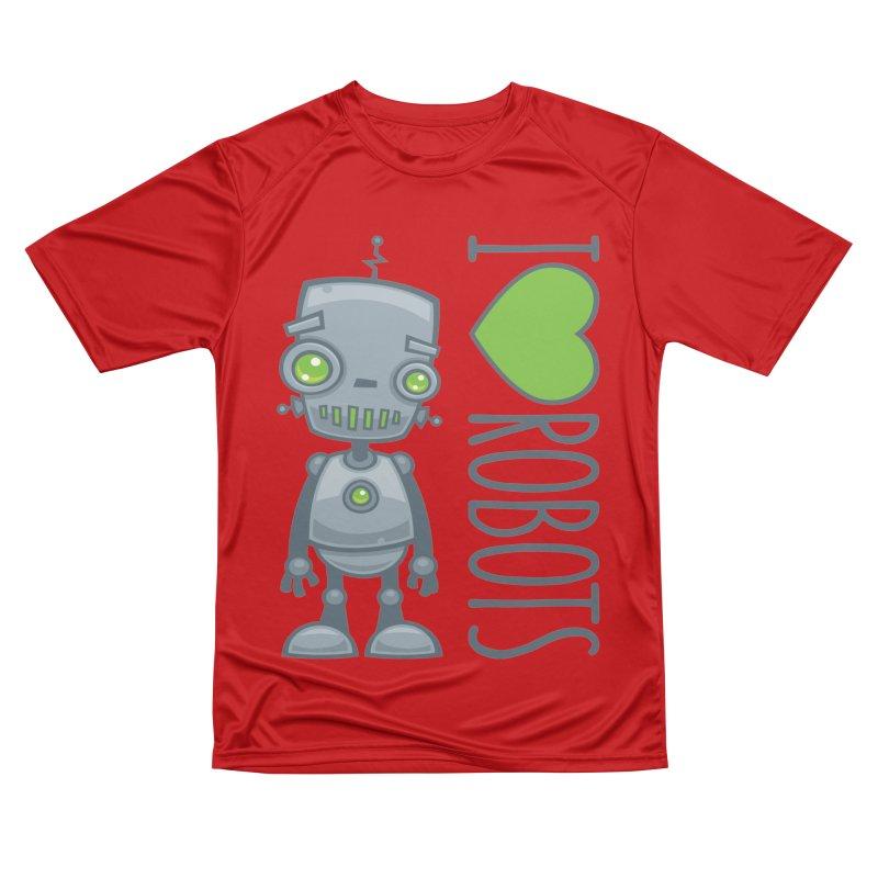 I Love Robots Women's Performance Unisex T-Shirt by Fizzgig's Artist Shop