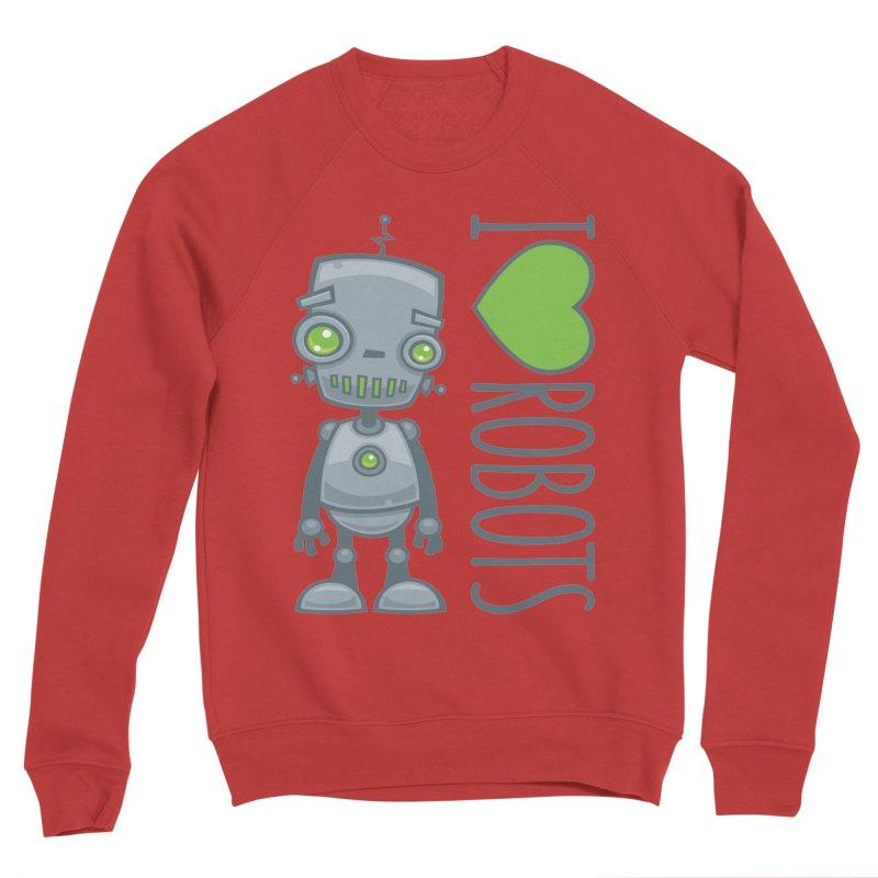 I Love Robots Men's Sponge Fleece Sweatshirt by Fizzgig's Artist Shop