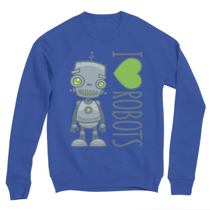 I Love Robots Women's Sponge Fleece Sweatshirt by Fizzgig's Artist Shop