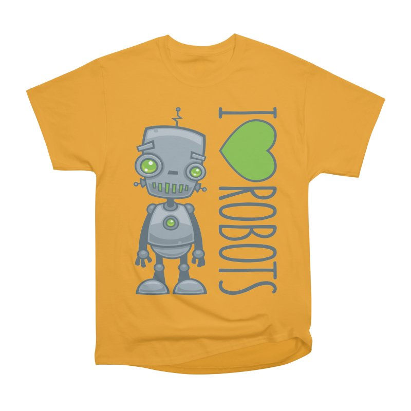 I Love Robots Women's Heavyweight Unisex T-Shirt by Fizzgig's Artist Shop