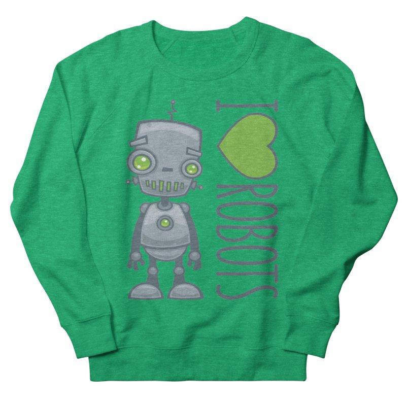 I Love Robots Women's French Terry Sweatshirt by Fizzgig's Artist Shop